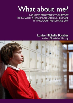 What About Me? Inclusive strategies to support pupils with attachment difficulties make it through the school day