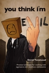 You Think I'm Evil: Practical strategies for working with rebellious and aggressive adolescents